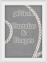 Curtains: 96 inch length curtain panels