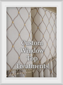 Custom Valances, Swags, Wovens, Cornices : Top Window Treatments